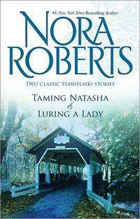 Taming Natasha & Luring A Lady by Nora Roberts