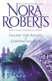 Falling For Rachel & Convincing Alex by Nora Roberts
