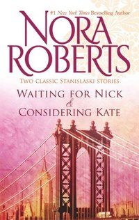 Waiting For Nick / Considering Kate by Nora Roberts