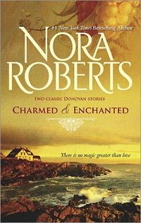 Charmed & Enchanted by Nora Roberts