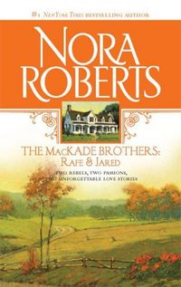 The MacKade Brothers: Rafe And Jared by Nora Roberts