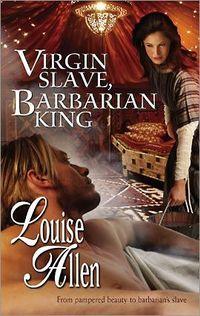 Virgin Slave, Barbarian King by Louise Allen
