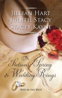 Stetsons, Spring And Wedding Rings by Judith Stacy