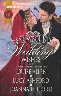Snowbound Wedding Wishes: An Earl Beneath The Mistletoe, Twelfth Night Proposal, Christmas At Oakhurst Manor by Louise Allen