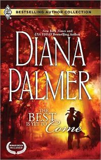 The Best Is Yet To Come/Maternity Bride by Diana Palmer
