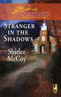 Stranger in the Shadows by Shirlee McCoy