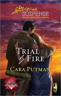 Trial By Fire by Cara C. Putman