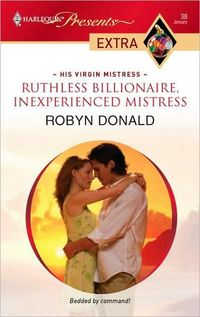 Ruthless Billionaire, Inexperienced Mistress by Robyn Donald