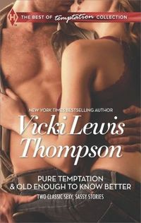 Pure Temptation and Old Enough to Know Better by Vicki Lewis Thompson