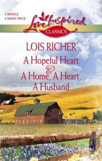 A Hopeful Heart & A Home, A Heart, A Husband by Lois Richer