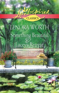 Something Beautiful & Lacey's Retreat by Lenora Worth