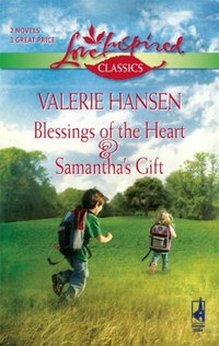 Blessings Of The Heart And Samantha's Gift: by Valerie Hansen