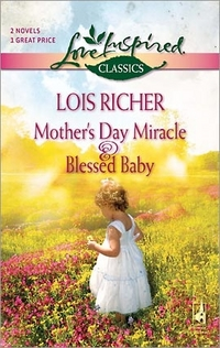 Mother's Day Miracle and Blessed Baby by Lois Richer