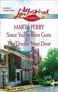 Since You've Been Gone / The Doctor Next Door by Marta Perry