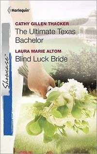The Ultimate Texas Bachelor & Blind Luck Bride by Cathy Gillen Thacker
