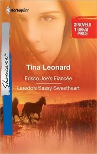 Frisco Joe's Fiancee & Laredo's Sassy Sweetheart by Tina Leonard