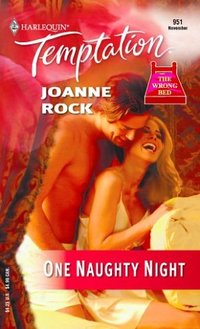 One Naughty Night The Wrong Bed by Joanne Rock