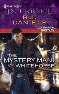 The Mystery Man Of Whitehorse by B.J. Daniels