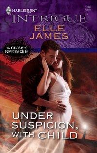 Under Suspicion, With Child by Elle James