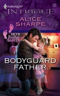 Bodyguard Father by Alice Sharpe