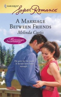 A Marriage Between Friends by Melinda Curtis