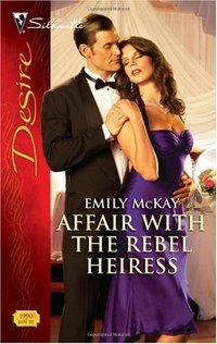 Affair With The Rebel Heiress by Emily McKay