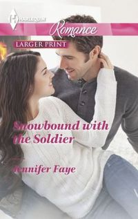 Snowbound With The Soldier by Jennifer Faye