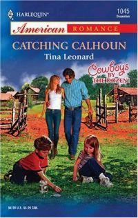 Catching Calhoun by Tina Leonard