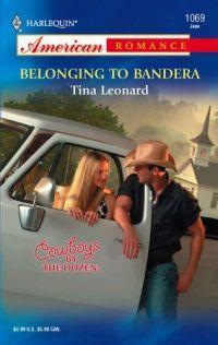 Belonging to Bandera by Tina Leonard