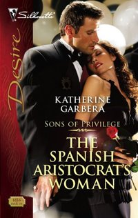 The Spanish Aristocrat's Woman by Katherine Garbera