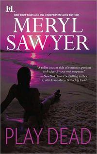 Play Dead by Meryl Sawyer