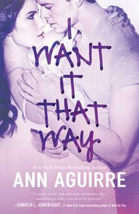 I Want it That Way by Ann Aguirre