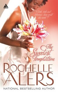 The Sweetest Temptation by Rochelle Alers