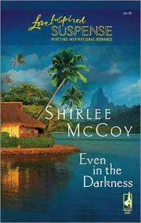 Even in the Darkness by Shirlee McCoy