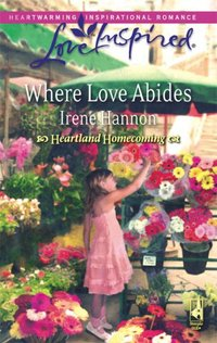 Where Love Abides by Irene Hannon