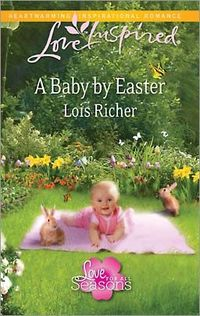 A Baby by Easter by Lois Richer
