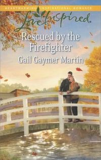 Rescued by the Firefighter by Gail Gaymer Martin
