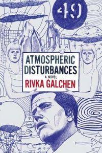 Atmospheric Disturbances: A Novel by Rivka Galchen