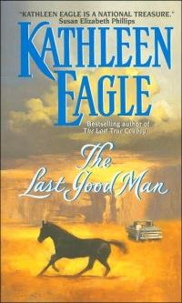 The Last Good Man by Kathleen Eagle