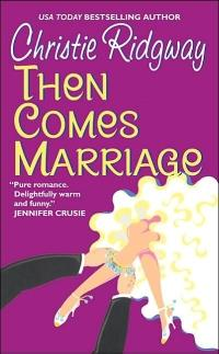Then Comes Marriage by Christie Ridgway