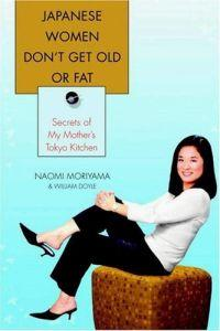 Japanese Women Don't Get Old or Fat : Secrets of My Mother's Tokyo Kitchen