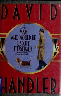Man Who Would Be F. Scott Fitzgerald by David Handler