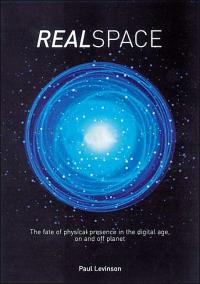 Realspace: The Fate of Physical Presence in the Digital Age, On and Off Planet