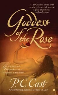 Goddess of the Rose by P.C. Cast