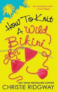 How To Knit A Wild Bikini by Christie Ridgway