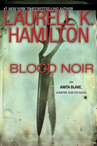 Blood Noir by Laurell K. Hamilton