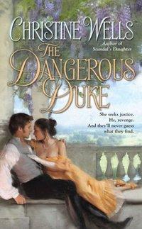The Dangerous Duke by Christine Wells