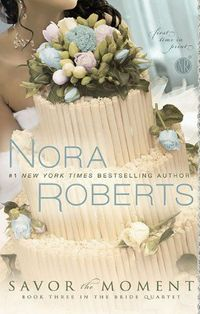 Savor the Moment by Nora Roberts