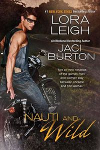 Nauti And Wild by Lora Leigh