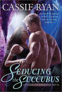 Seducing the Succubus by Cassie Ryan